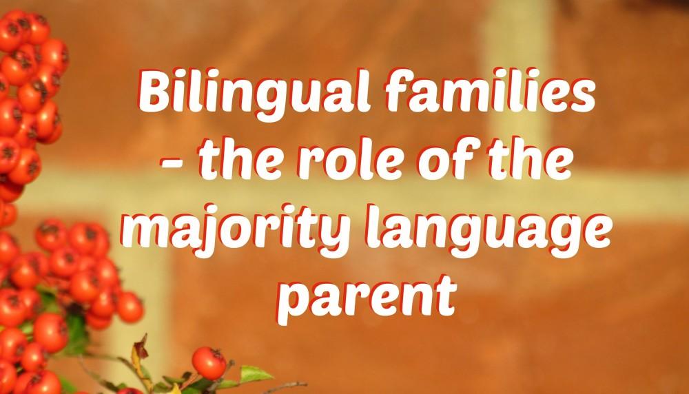 Bilingual families - the role of the majority language parent