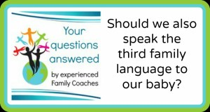 Q&A: Should we also speak the third family language to our baby?