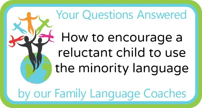 How to encourage a reluctant child to use the minority langauge?