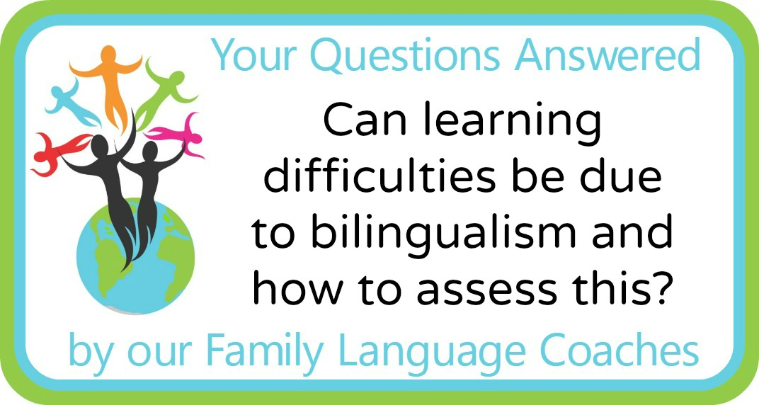 Q&A: Can learning difficulties be due to bilingualism and how to assess this?