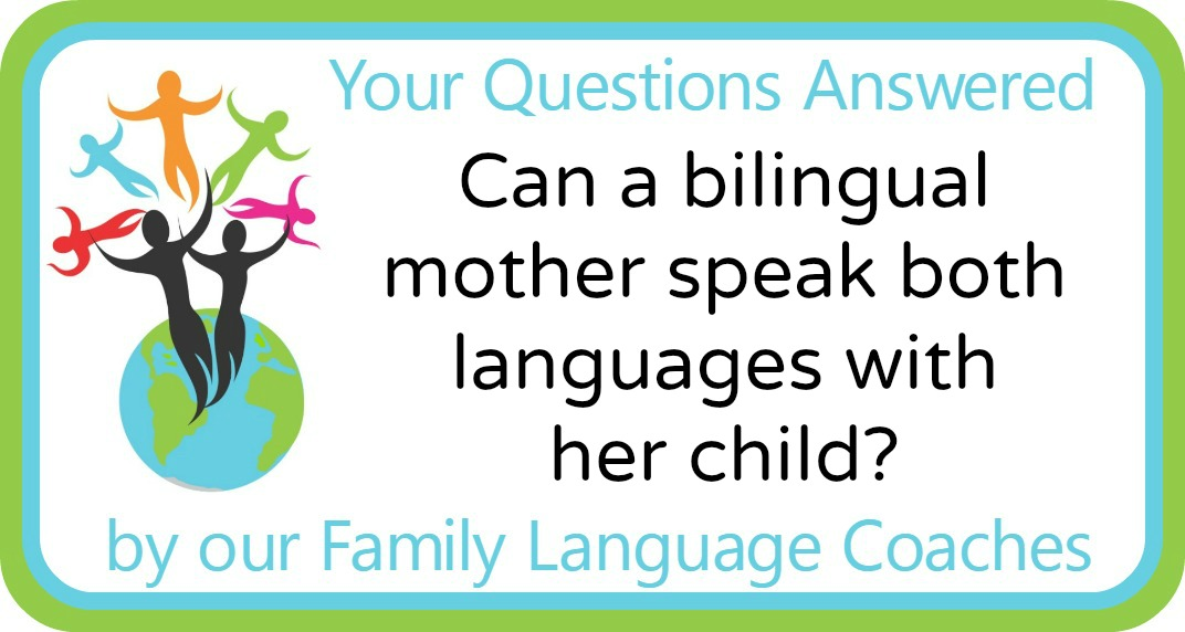 Can a bilingual mother speak both languages with her child?