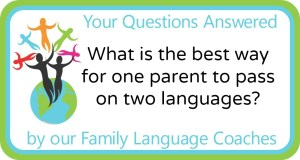 Q&A: What is the best way for one parent to pass on two languages?