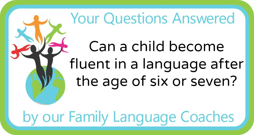 Can a child become fluent in a language after the age of six or seven?