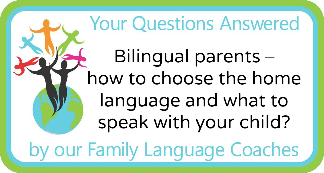 Bilingual parents – how to choose the home language and what to speak with your child?