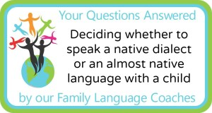 Q&A: Deciding whether to speak a native dialect or an almost native language with a child