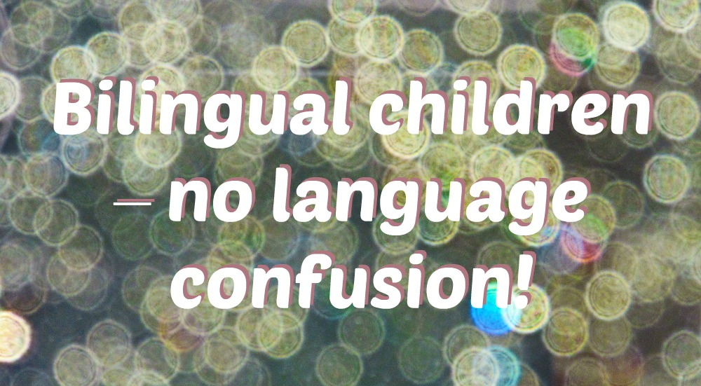 Bilingual children – no language confusion!