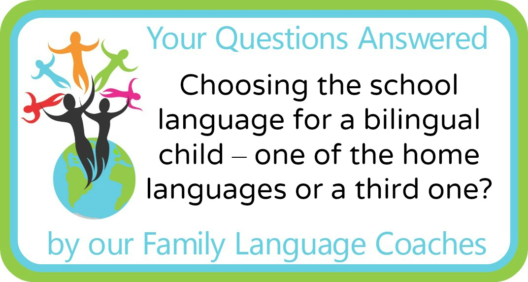Choosing the school language for a bilingual child – one of the home languages or a third one?