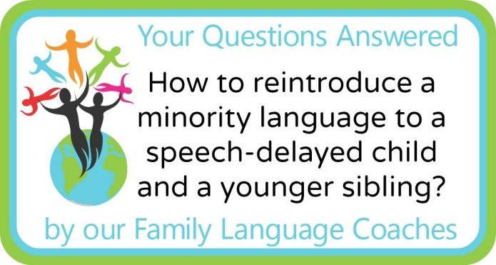 How to reintroduce a minority language to a speech-delayed child and a younger sibling?