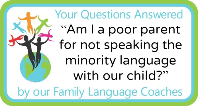 """Am I a poor parent for not speaking the minority language with our child?"""