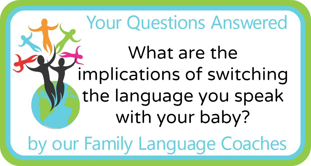What are the implications of switching the language you speak with your baby?