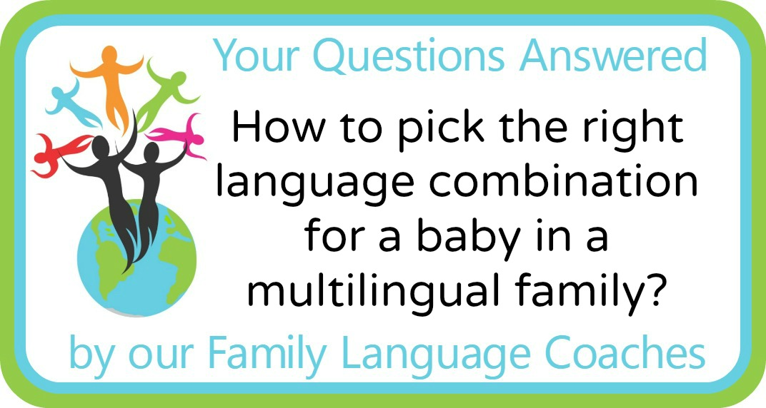 How to pick the right language combination for a baby in a multilingual family?