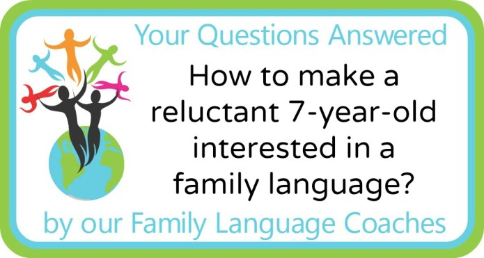 How to make a reluctant 7-year-old interested in a family language?