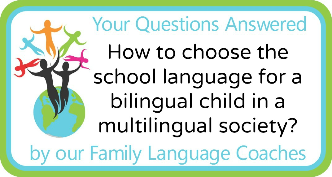 How to choose the school language for a bilingual child in a multilingual society?