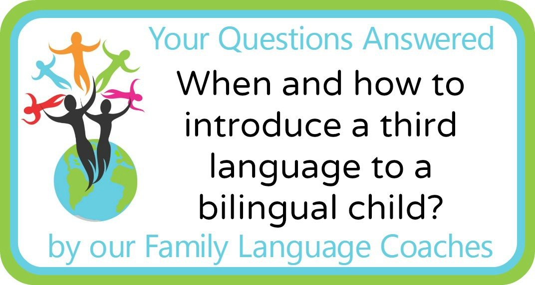 When and how to introduce a third language to a bilingual child?
