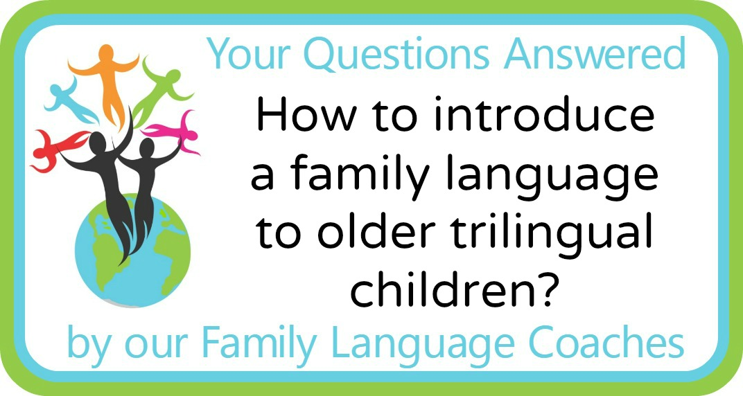 How to introduce a family language to older trilingual children?