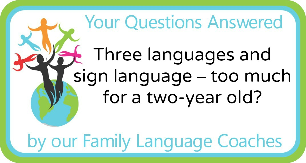 Three languages and sign language – too much for a two-year old?