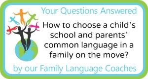 Q&A: How to choose a child's school and parents' common language in a family on the move?