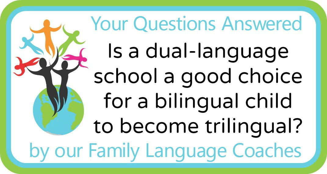Is a dual-language school a good choice for a bilingual child to become trilingual?