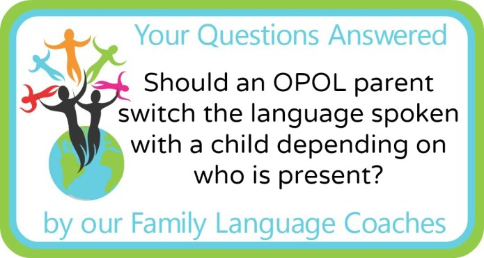 Should an OPOL parent switch the language spoken with a child depending on who is present?