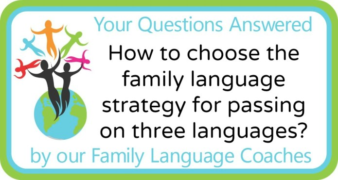 How to choose the family language strategy for passing on three languages?