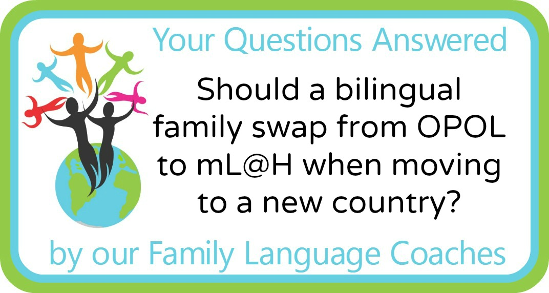 Should a bilingual family swap from OPOL to mL@H when moving to a new country?
