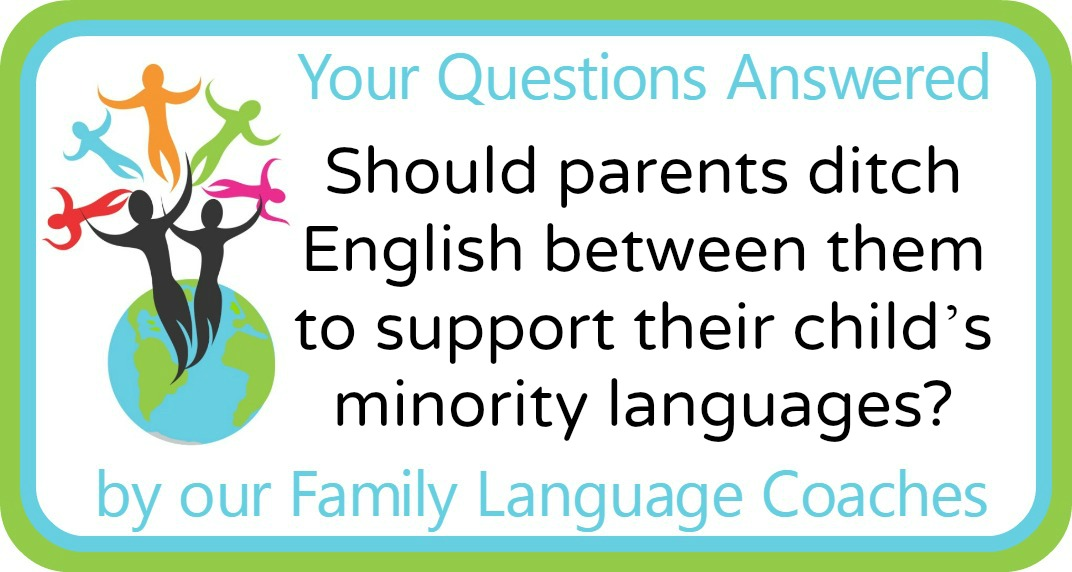 Should parents ditch English between them to support their child's minority languages?