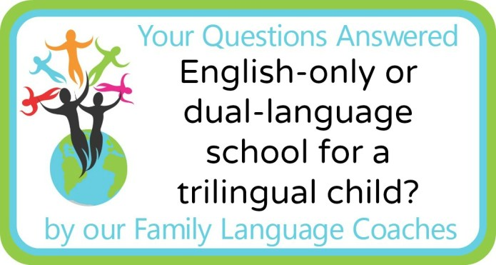 English-only or dual-language school for a trilingual child?