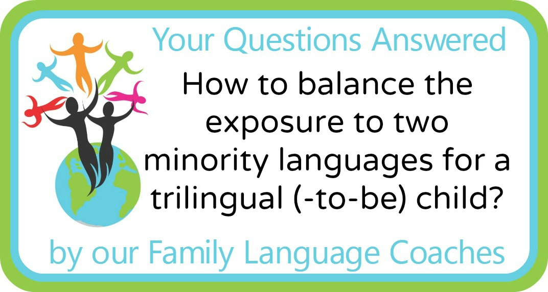 How to balance the exposure to two minority languages for a trilingual (-to-be) child?
