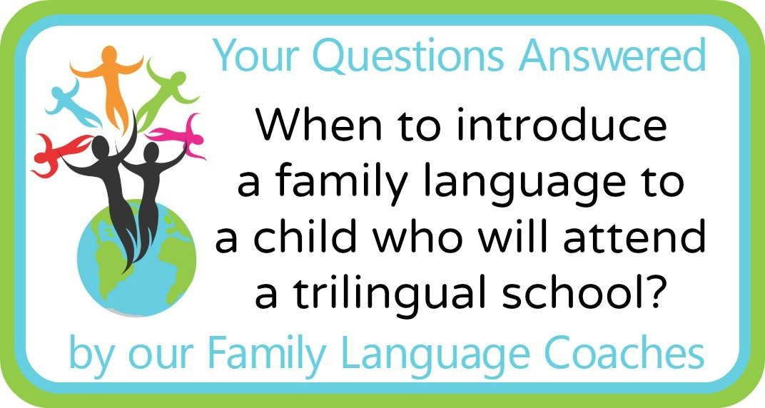 When to introduce a family language to a child who will attend a trilingual school?
