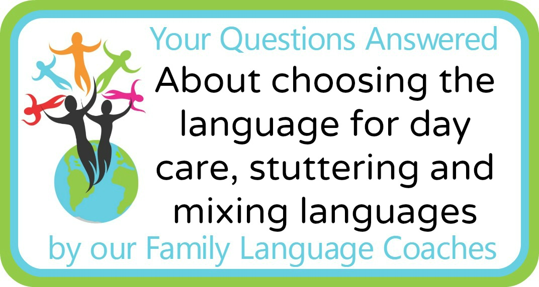 About choosing the language for day care, stuttering and mixing languages