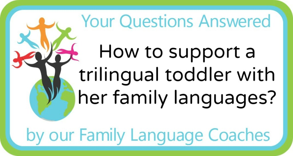 How to support a trilingual toddler with her family languages?