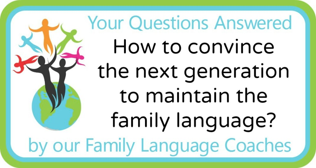 How to convince the next generation to maintain the family language?
