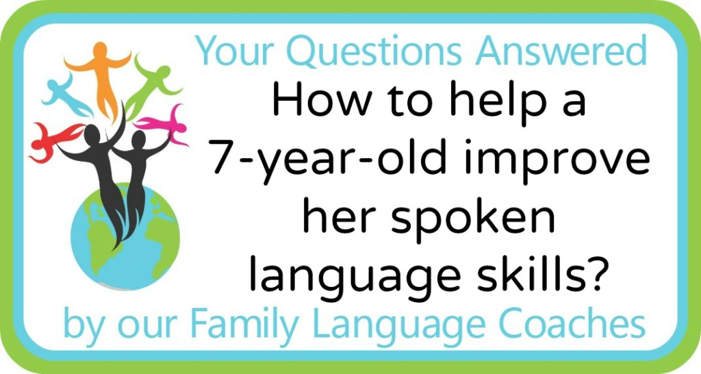 How to help a 7-year-old improve her spoken language skills?
