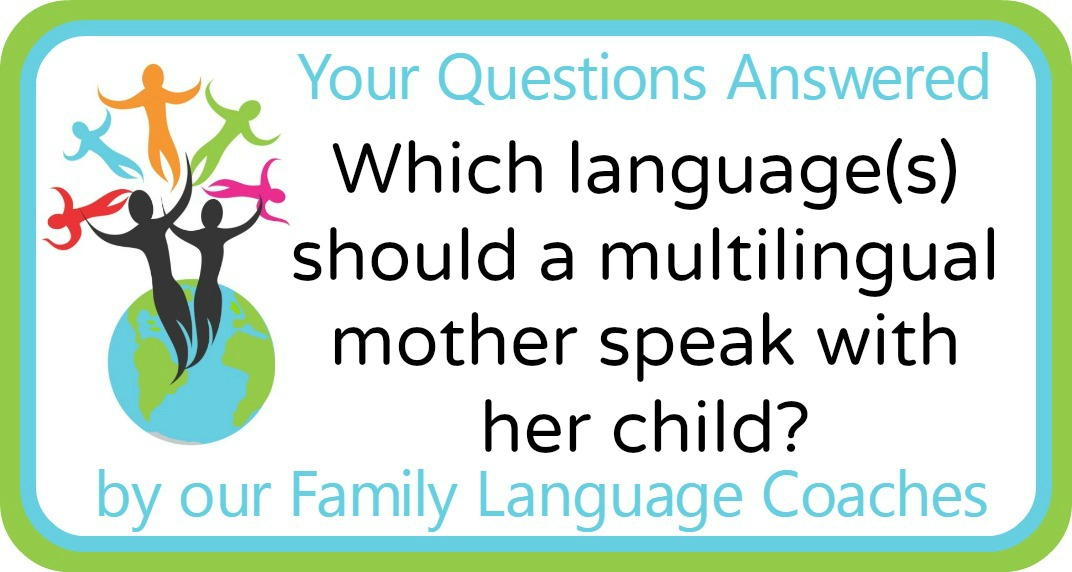 Q&A: Which language(s) should a multilingual mother speak with her child?