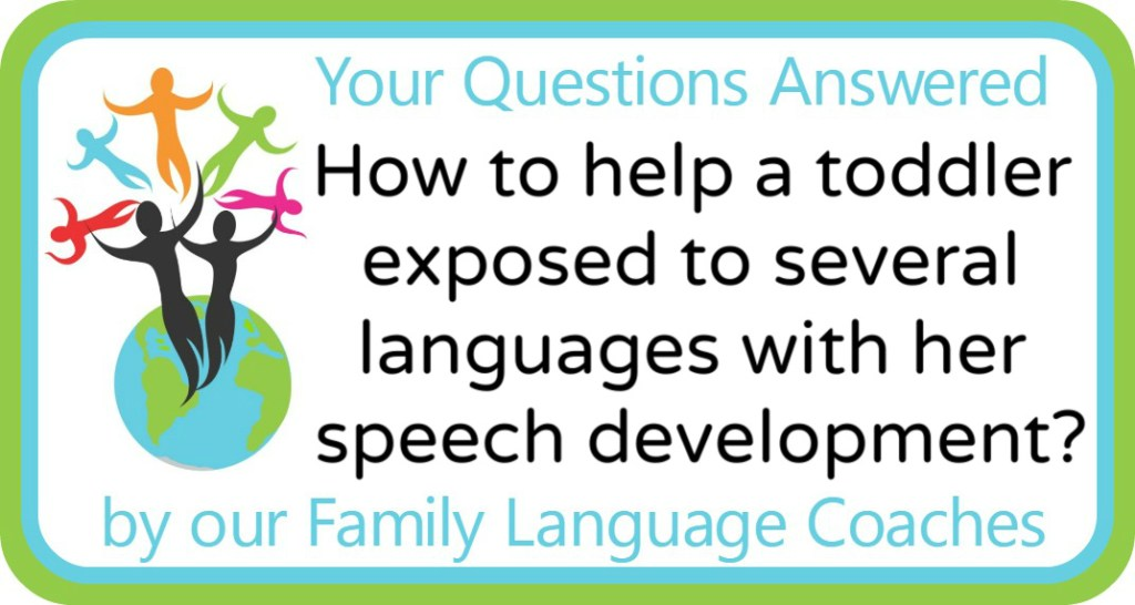 How to help a toddler exposed to several languages with her speech development?