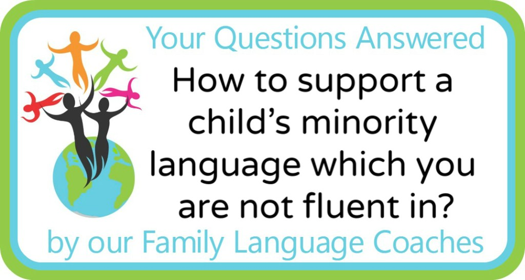 How to support a child's minority language which you are not fluent in?