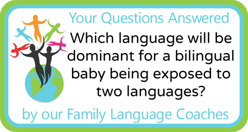 Which language will be dominant for a bilingual baby being exposed to two languages?