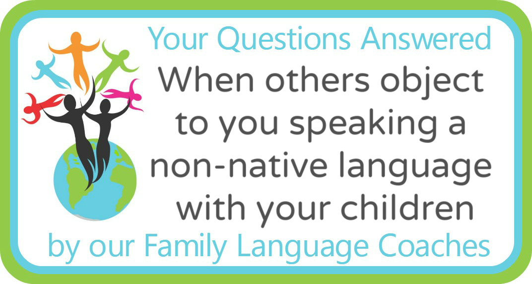 Q&A: When others object to you speaking a non-native language with your children