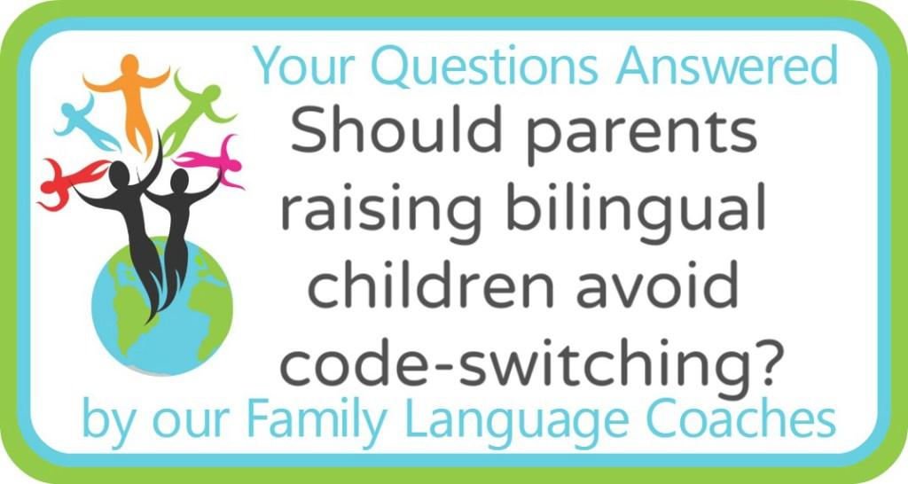Should parents raising bilingual children avoid code-switching?