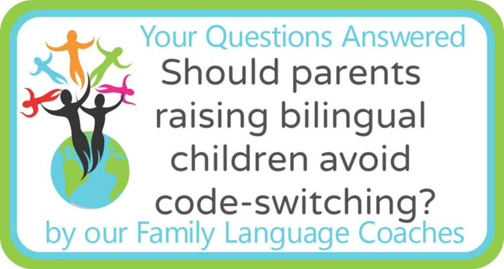 Should parents raising bilingual children avoid code-switching?