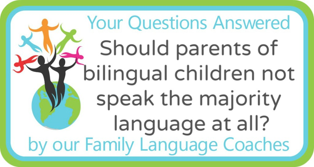 Should parents of bilingual children not speak the majority language at all?