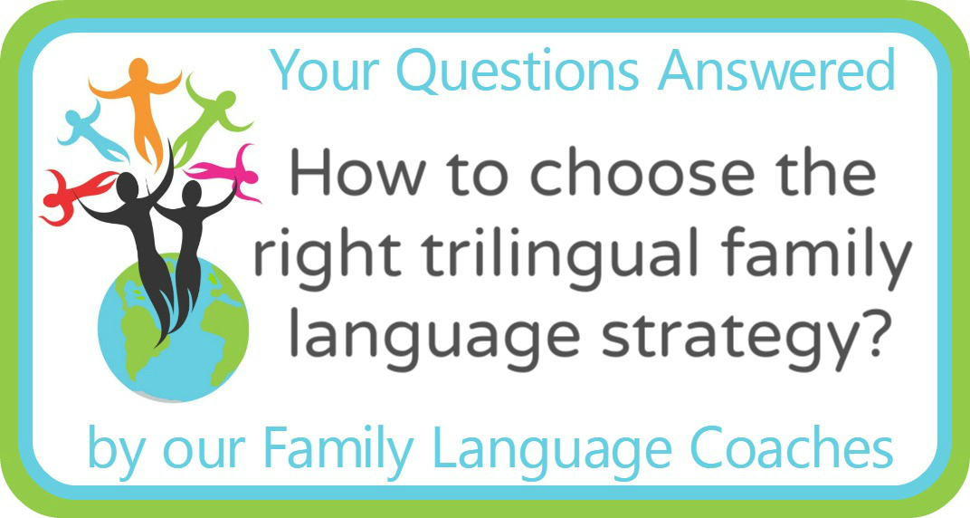Q&A: How to choose the right trilingual family language strategy?