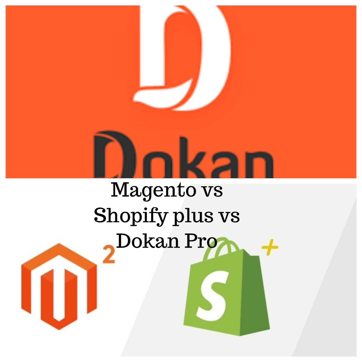 Magento vs Shopify Plus vs Dokan Pro: The Enterprise eCommerce