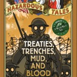 """Hazardous Tales: Treaties, Trenches, Mud, and Blood"" by Nathan Hale [2015 Eisner Nominee]"