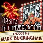 Orbital In Conversation – Episode 146: The Fabled & Fairest Mark Buckingham [Podcast]