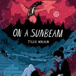 "Interview with a Webcomic: Tillie Walden and ""On a Sunbeam"""
