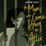 """Celine Loup Tackles the Fears of New Motherhood in """"The Man Who Came Down the Attic Stairs"""""""