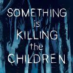"""Something is Killing the Children"" #1"