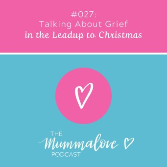 Talking about grief in the leadup to Christmas Mummalove Podcast ep 27
