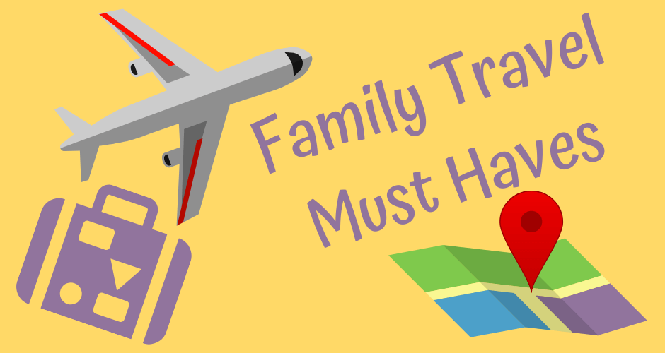 Family Travel Must Haves: What to Take When Travelling